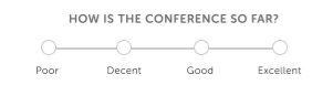A survey question which states How is the conference so far? and a horizontal scale with four options - Poor, Decent, Good, and Excellent