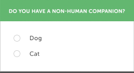 A survey question that states Do you have a non-human companion with the two options being dog and cat