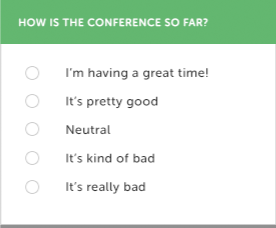 A survey question which states How is the conference so far? and has a vertical scale with five options - I'm having a great time!, It's pretty good, Neutral, It's kind of bad, and It's really bad